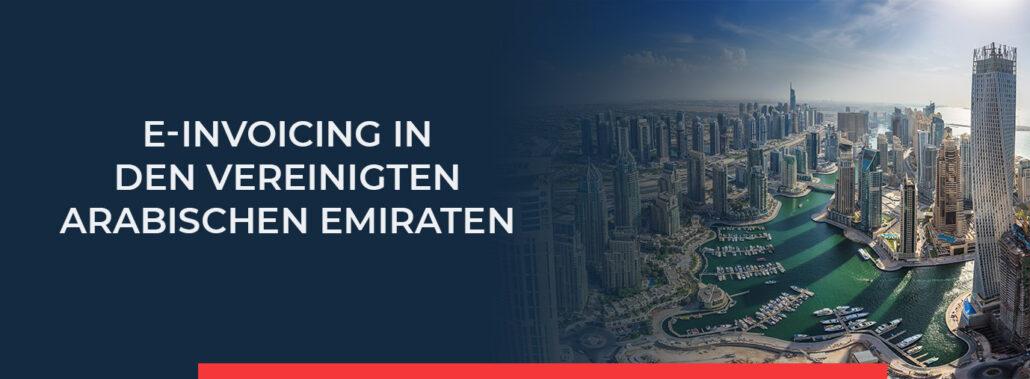 Lesen Sie hier alle wichtigen Informationen zu e-Invoicing in den Vereinigten Arabischen Emiraten.