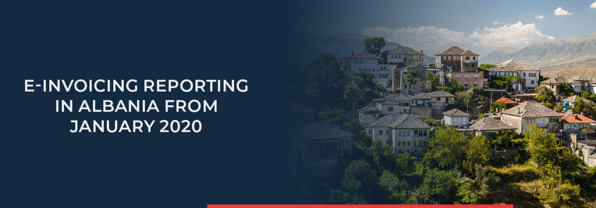 E-Invoicing Reporting becomes mandatory in Albania in 2020.