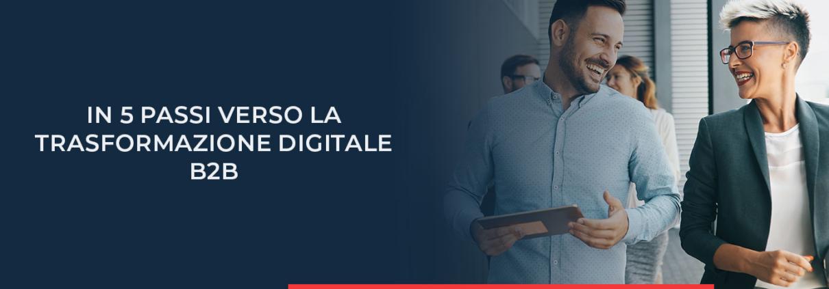 In 5 passi per la trasformazione digitale B2B - questi passi ti supportano nell'introduzione della trasformazione digitale nel tuo business