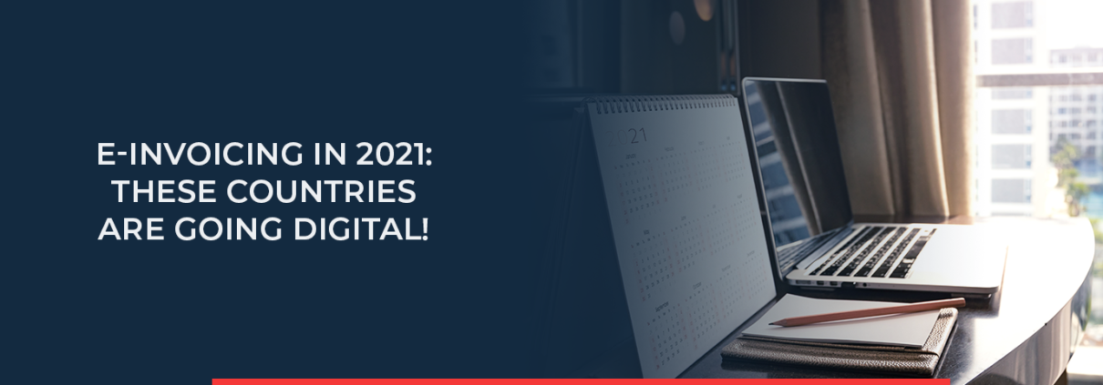 Read more about the countries that are going digital in 2021 and introducing mandatory e-invoicing