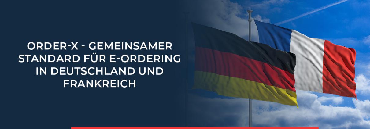 Order-X - Gemeinsamer Standard für E-Ordering in Deutschland und Frankreich